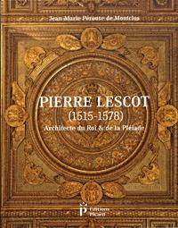 Jean-Marie Pérouse de Montclos - Pierre Lescot (1515-1578) - Architecte du Roi & de la Pléiade.