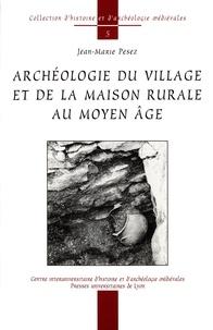 Jean-Marie Pesez - Archéologie du village et de la maison rurale au Moyen Age - Vingt études sur l'habitat paysan dans la France médiévale.