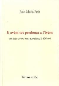 Jean-Marie Petit - E avèm tot perdonat a l'ivèrn (et nous avons tout pardonné à l'hiver) - Edition bilingue français-occitan.