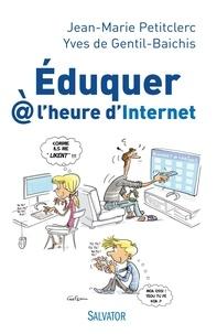 Jean-Marie Petitclerc et Yves de Gentil-Baichis - Eduquer à l'heure d'Internet.
