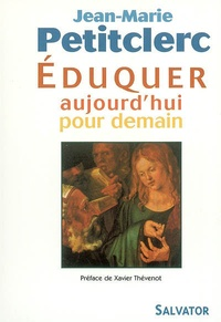 Jean-Marie Petitclerc - Éduquer aujourd'hui pour demain - Quels repères pour une pratique chrétienne de l'éducation ?.