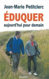 Jean-Marie Petitclerc - Eduquer aujourd'hui pour demain - Quels repères pour une pratique chrétienne de l'éducation ?.