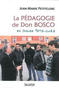 Jean-Marie Petitclerc - La pédagogie de Don Bosco en douze mots clés.
