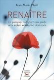 Jean-Marie Phild - Renaître - Un parapsychologue vous guide vers votre véritable destinée.