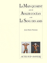 Jean-Marie Piemme - La main qui ment - Suivi de Avaler l'océan et de Le Sang des amis.