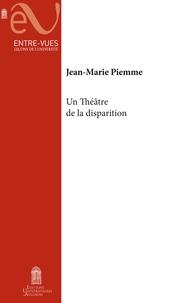 Jean-Marie Piemme - Un théâtre de la disparition.