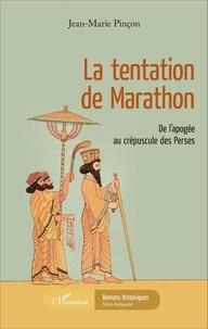 Jean-Marie Pinçon - La tentation de Marathon - De l'apogée au crépuscule des Perses.