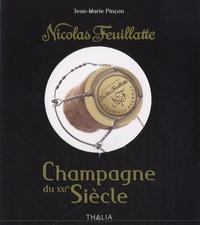 Jean-Marie Pinçon - Nicolas Feuillatte, Champagne du XXIe siècle.