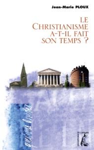 Jean-Marie Ploux - Le christianisme a-t-il fait son temps ?.