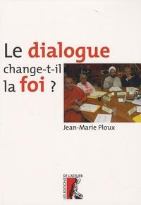 Jean-Marie Ploux - Le dialogue change-t-il la foi ?.