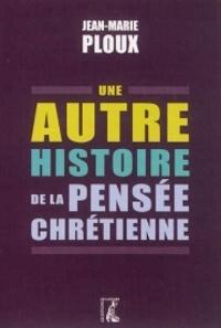 Jean-Marie Ploux - Une autre histoire de la pensée chrétienne en Occident.