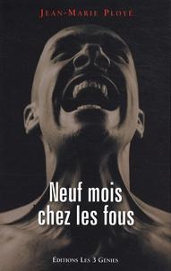Jean-Marie Ployé - Neuf mois chez les fous.