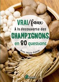 Jean-Marie Polese - Vrai/faux - A la découverte des champignons en 80 questions.