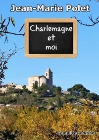 Jean-Marie Polet - Charlemagne et moi.