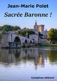 Jean-Marie Polet - Sacrée baronne !.