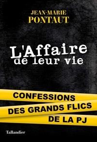 Livres téléchargeables gratuitement pour ipod nano L'affaire de leur vie  - Confessions des grands flics de la PJ  par Jean-Marie Pontaut