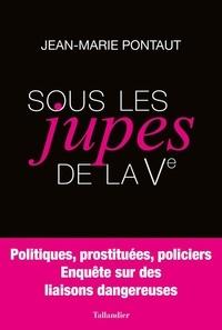 Sous les jupes de la Ve - Politiques, prostituées, policiers - Enquête sur des liaisons dangereuses.pdf
