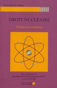 Jean-Marie Pontier et Emmanuel Roux - Droit nucléaire - L'industrie nucléaire.