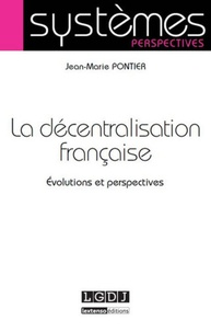 La décentralisation française- Evolutions et perspectives - Jean-Marie Pontier |