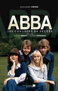 Jean-Marie Potiez - Abba, les coulisses du succès.