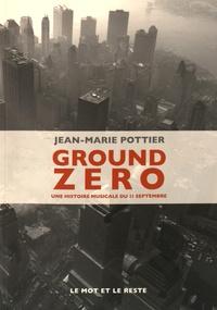 Jean-Marie Pottier - Ground Zero - Une histoire musicale du 11 septembre.
