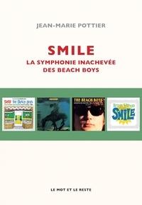 Jean-Marie Pottier - Smile - La symphonie inachevée des Beach Boys.