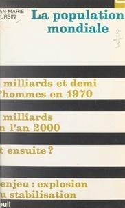 Jean-Marie Poursin et Edmond Blanc - La population mondiale.