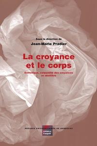 Jean-Marie Pradier - La croyance et le corps - Esthétique, corporéité des croyances et identités.