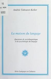 Jean-Marie Prieur et Andrée Tabouret-Keller - La maison du langage - Questions de sociolinguistique et de psychologie du langage.