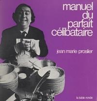 Jean-Marie Proslier et Edouard Boubat - Manuel du parfait célibataire.