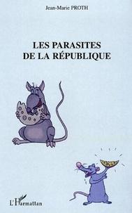 Jean-Marie Proth - Les parasites de la République.