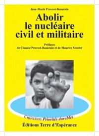 Jean-Marie Pruvost-Beaurain - Abolir le nucléaire civil et militaire.