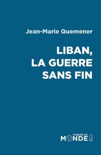 Jean-Marie Quéméner - Liban, la guerre sans fin.