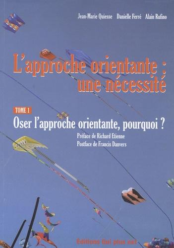 Jean-Marie Quiesse - L'approche orientante : une nécessité - Tome 1, Oser l'approche orientante, comment ?.