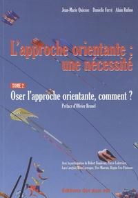 Jean-Marie Quiesse - L'approche orientante : une nécessité - Tome 2, Oser l'approche orientante, comment ?.