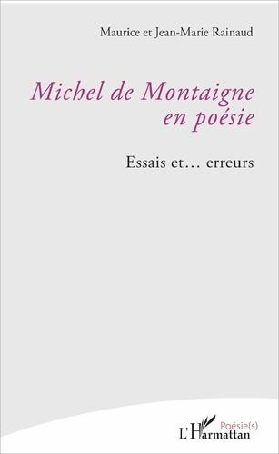 Jean-Marie Rainaud et Maurice Rainaud - Michel de Montaigne en poésie - Essais et... erreurs.