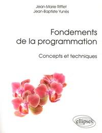 Jean-Marie Rifflet et Jean-Baptiste Yunès - Fondements de la programmation - Concepts et techniques.