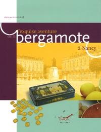 Jean-Marie Rivière - L'exquise aventure de la bergamote à Nancy.