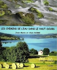 Jean-Marie Robbe et Alain Robbe - Les chemins de l'eau dans le Haut-Doubs.