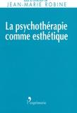 Jean-Marie Robine - La psychothérapie comme esthétique.