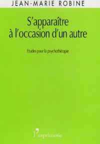 Jean-Marie Robine - S'apparaître à l'occasion d'un autre - Etudes pour la psychothérapie.