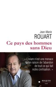 Jean-Marie Rouart - Ce pays des hommes sans Dieu.