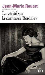 Jean-Marie Rouart - La vérité sur la comtesse Berdaiev.
