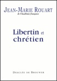 Jean-Marie Rouart et Marc Leboucher - Libertin et chrétien.