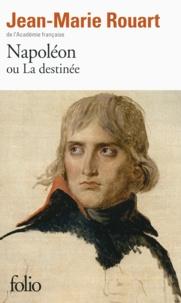 Jean-Marie Rouart - Napoléon ou La destinée.