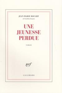 Jean-Marie Rouart - Une jeunesse perdue.
