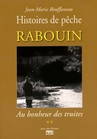 Jean-Marie Rouffaneau - Rabouin, au bonheur des truites - Histoires de pêche.