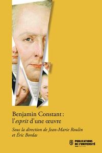 Jean-Marie Roulin et Eric Bordas - Benjamin Constant : l'esprit d'une oeuvre.