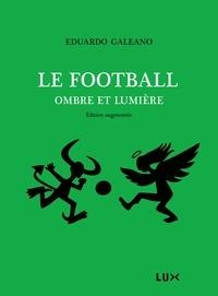 Jean-Marie Saint-Lu et Eduardo Galeano - Le football, ombre et lumière.