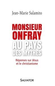 Jean-Marie Salamito - Monsieur Onfray au pays des mythes - Réponses sur Jésus et le christianisme.